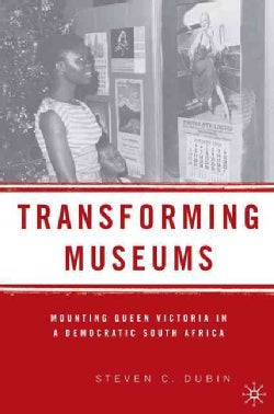 Transforming Museums: Mounting Queen Victoria in a Democratic South Africa (Hardcover)