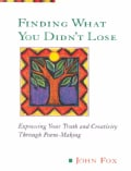 Finding What You Didn't Lose: Expressing Your Truth and Creativity Through Poem-Making (Paperback)