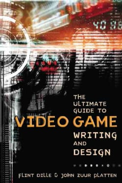 The Ultimate Guide to Video Game Writing and Design (Paperback)