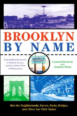Brooklyn by Name: How The Neighborhoods, Streets, Parks, Bridges, and More Got Their Names (Paperback)