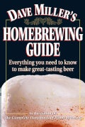 Dave Miller's Homebrewing Guide: Everything You Need to Know to Make Great-Tasting Beer (Paperback)