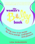 The Woman's Belly Book: Finding Your True Center for More Energy, Confidence, And Pleasure (Paperback)