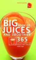 The Big Book of Juices And Smoothies: 365 Natural Blends for Health And Vitality Every Day (Paperback)