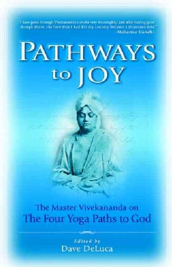 Pathways to Joy: The Master Vivekananda on the Four Yoga Paths to God (Paperback)