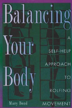 Balancing Your Body: A Self-Help Approach to Rolfing Movement (Paperback)