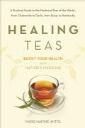 Healing Teas: How to Prepare and Use Teas to Maximize Your Health (Paperback)