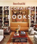 House Beautiful Decorating With Books: Use Your Library To Enhance Your Decor (Hardcover)