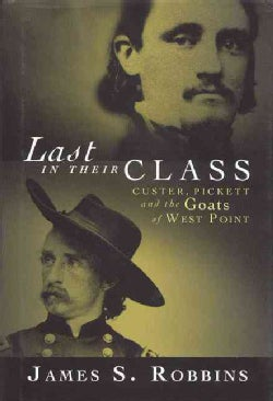 Last in Their Class: Custer, Pickett and the Goats of West Point (Hardcover)
