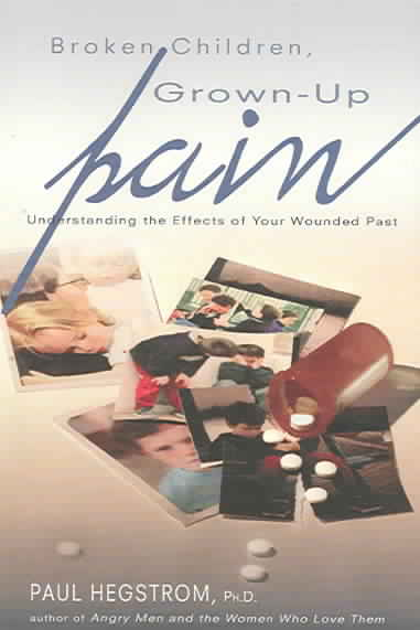 Broken Children, Grown-Up Pain: Understanding The Effects Of Your Wounded Past (Paperback)