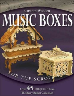 Custom Wooden Music Boxes for the Scroll Saw: Over 100 Projects from the Berry Basket Collection (Paperback)