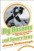 Big Bosoms And Square Jaws: The Biography of Russ Meyer, King of the Sex Film (Paperback)