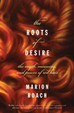 The Roots of Desire: The Myth, Meaning, And Sexual Power of Red Hair (Paperback)