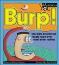 Burp! the Most Interesting Book You'll Ever Read About Eating: The Most Interesting Book You'll Ever Read About E... (Paperback)