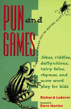 Pun and Games: Jokes, Riddles, Rhymes, Daffynitions, Tairy Fales, and More Wordplay for Kids (Paperback)