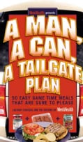 A Man, a Can, a Tailgate Plan: 50 Easy Game-Time Recipes That Are Sure to Please (Hardcover)