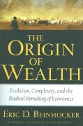The Origin of Wealth: Evolution, Complexity, And the Radical Remaking of Economics (Hardcover)