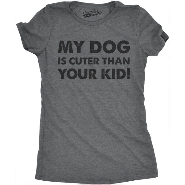 Womens My Dog Is Cuter Than Your Kid T shirt