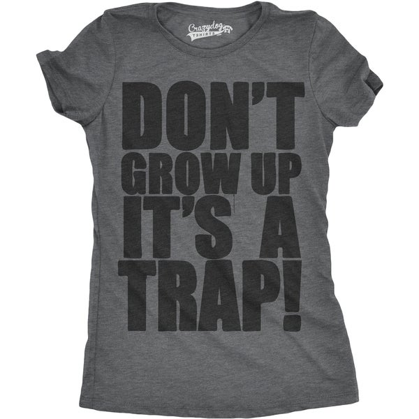 Womens Don't Grow Up It's a Trap Tee 31305019
