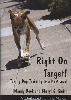 Right on Target: Taking Dog Training to a New Level (Paperback)