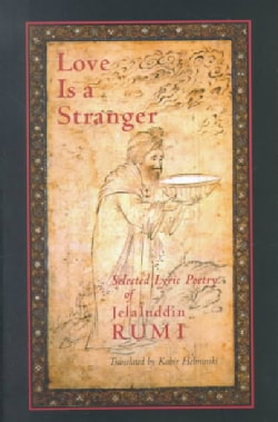 Love Is a Stranger: Selected Lyric Poetry of Jalaluddin Rumi (Paperback)