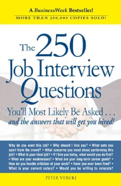 The 250 Job Interview Questions: You'll Most Likely Be Asked...and the Answers That Will Get You Hired! (Paperback)