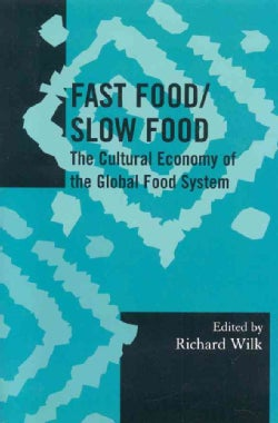 Fast Food/ Slow Food: The Cultural Economy of the Global Food System (Paperback)