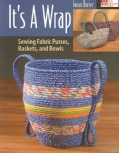 It's a Wrap: Sewing Fabric Purses, Baskets, And Bowls (Paperback)