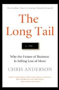 The Long Tail: Why the Future of Business is Selling Less of More (Hardcover)