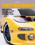 Street Turbocharging: Design, Fabrication, Installation, And Tuning of High-perforance Street Turbocharger System (Paperback)