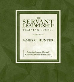 The Servant Leadership Training Course: Achieving Success Through Character, Bravery & Influence (CD-Audio)