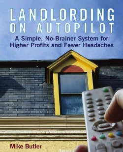 Landlording on Auto-pilot: A Simple, No-brainer System for Higher Profits And Fewer Headaches (Paperback)