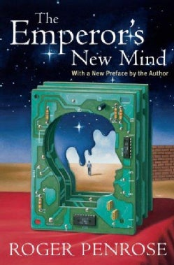 The Emperor's New Mind: Concerning Computers, Minds, and the Laws of Physics (Paperback)