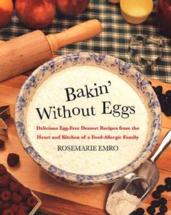 Bakin' Without Eggs: Delicious Egg-Free Recipes from the Heart and Kitchen of a Food-Allergic Family (Paperback)