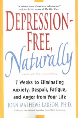 Depression-Free, Naturally: 7 Weeks to Eliminating Anxiety, Despair, Fatigue, and Anger from Your Life (Paperback)