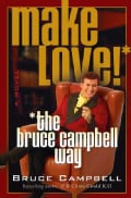 Make Love the Bruce Campbell Way (Paperback)