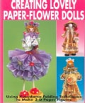 Creating Lovely Paper-Flower Dolls: Using Kusudama Folding Techniques to Make 3-D Paper Figures (Paperback)