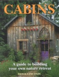 Cabins: A Guide to Building Your Own Nature Retreat (Paperback)
