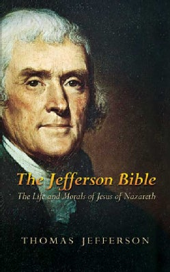 The Jefferson Bible: The Life And Morals of Jesus of Nazareth (Paperback)