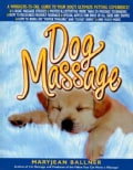 Dog Massage: A Whiskers-To-Tail Guide to Your Dog's Ultimate Petting Experience (Paperback)