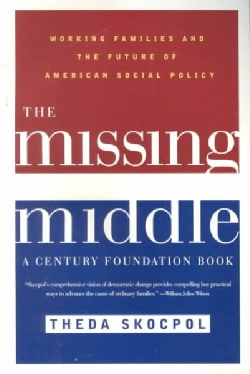 The Missing Middle: Working Families and the Future of American Social Policy (Paperback)