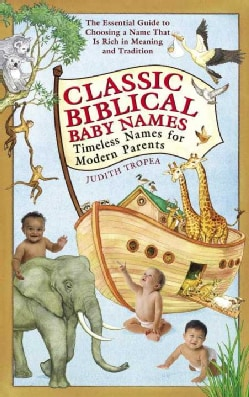 Classic Biblical Baby Names: Timeless Names for Modern Parents (Paperback)