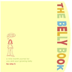 The Belly Book: A Nine-month Journal for You and Your Growing Belly (Notebook / blank book)