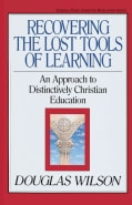 Recovering the Lost Tools of Learning: An Approach to Distinctively Christian Education (Paperback)