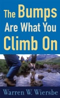 The Bumps Are What You Climb on: Encouragement for difficult Days (Paperback)