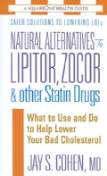 Natural Alternatives to Lipitor, Zocor & Other Statin Drugs: What to Use And Do to Help Lower Your Bad Cholesterol (Paperback)