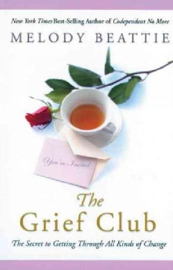 The Grief Club: The Secret of Getting Through All Kinds of Change (Paperback)