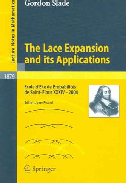 The Lace Expansion And Applications: Ecole D'ete Des Probabilites De Saint-flour XXXIV- 2004 (Paperback)