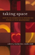 Taking Space: How to Use Separation to Explore the Future of Your Relationship (Paperback)