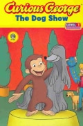 Curious George: The Dog Show, Level 1 (Paperback)