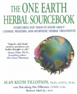 The One Earth Herbal Sourcebook: Everything You Need to Know About Chinese, Western, and Ayurvedic Herbal Treatments (Paperback)